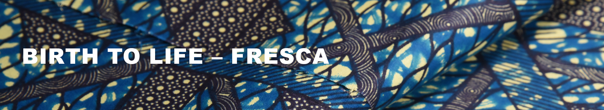 Birth To Life – Fresca